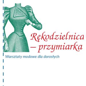 Grafika z manekinem krawieckim w historycznej sukni, napis Rękodzielnica - Przymiarka